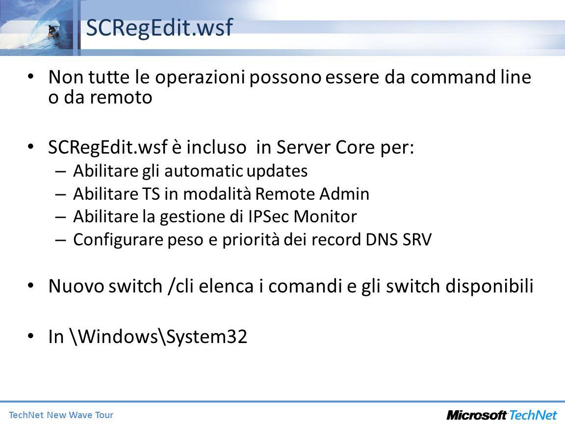 SCRegEdit.wsf Non tutte le operazioni possono essere da command line o da remoto. SCRegEdit.wsf è incluso in Server Core per: