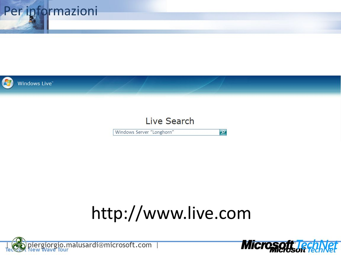 Per informazioni Windows Server Longhorn http://www.live.com