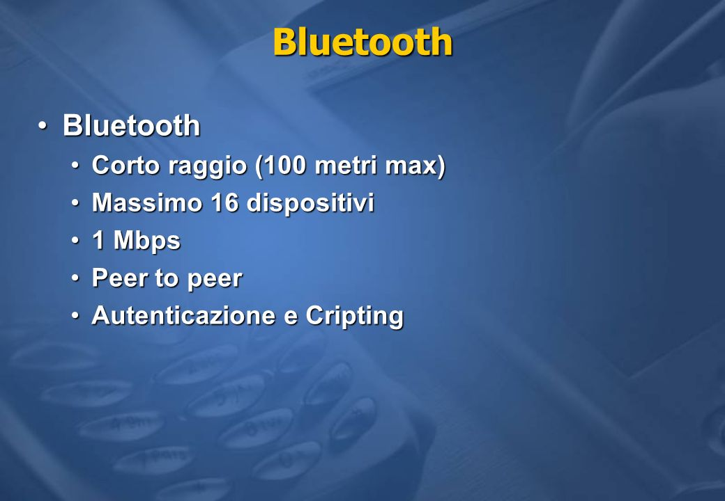 Bluetooth Bluetooth Corto raggio (100 metri max)