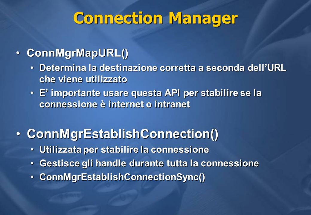 Connection Manager ConnMgrEstablishConnection() ConnMgrMapURL()