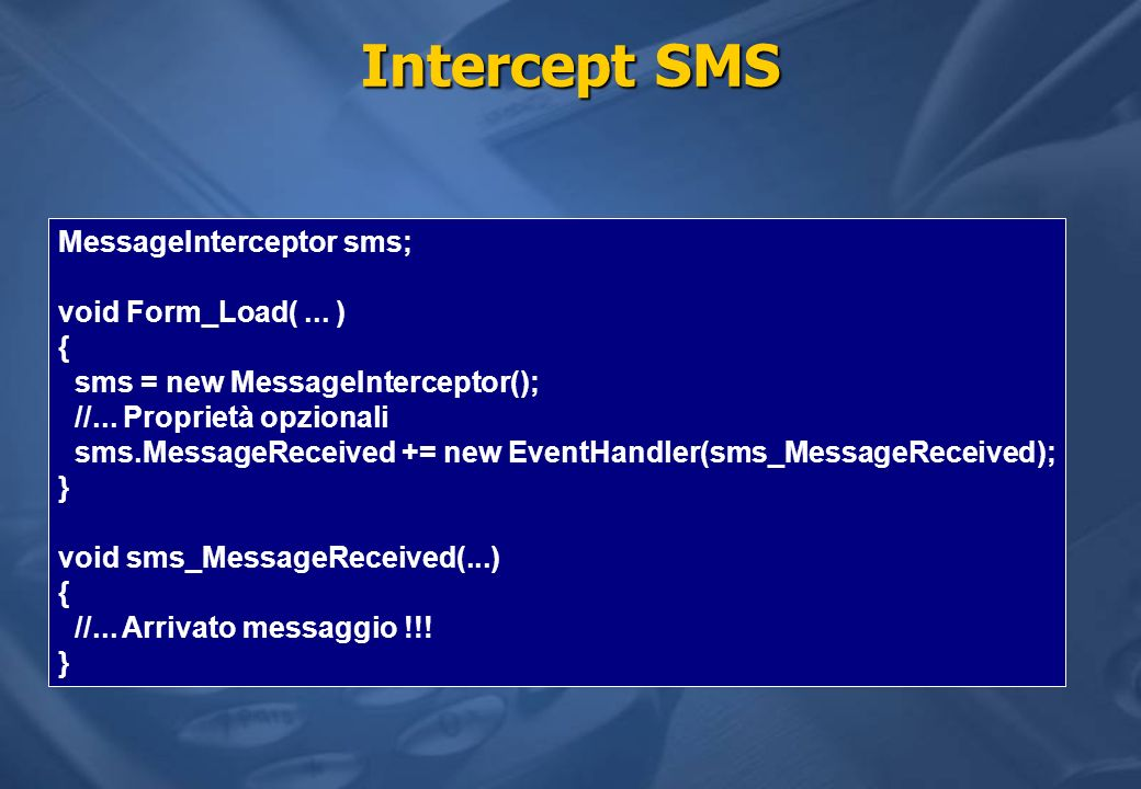 Intercept SMS MessageInterceptor sms; void Form_Load( ... ) {