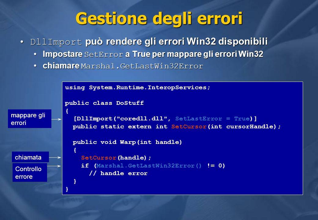 Gestione degli errori DllImport può rendere gli errori Win32 disponibili. Impostare SetError a True per mappare gli errori Win32.
