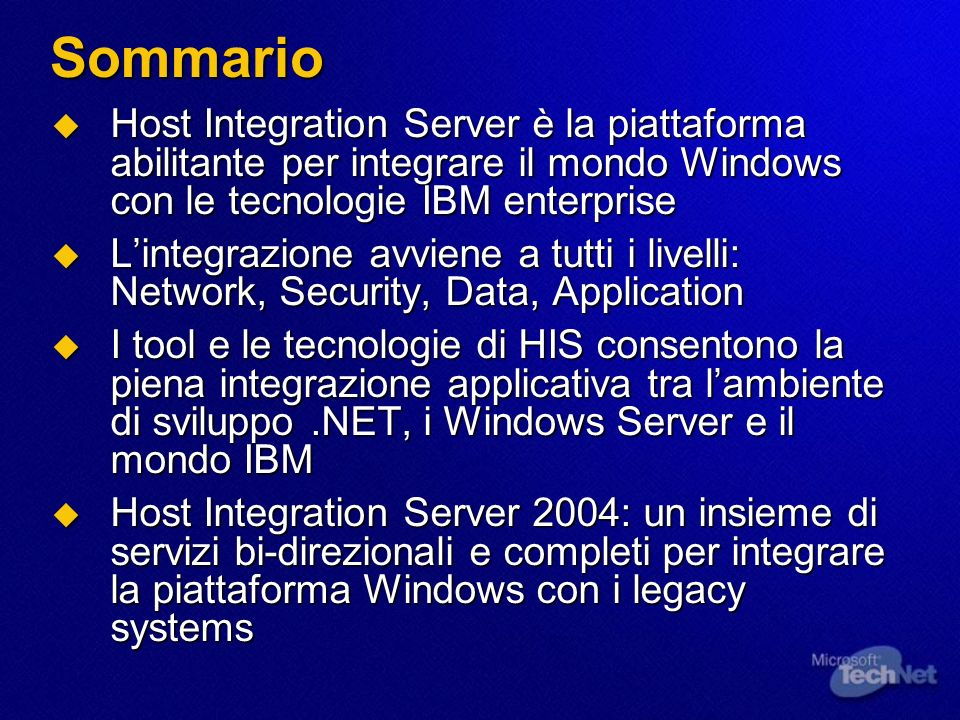 Sommario Host Integration Server è la piattaforma abilitante per integrare il mondo Windows con le tecnologie IBM enterprise.