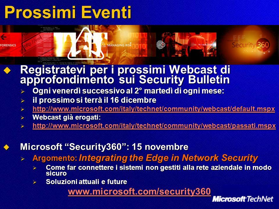 Prossimi Eventi Registratevi per i prossimi Webcast di approfondimento sui Security Bulletin. Ogni venerdì successivo al 2° martedì di ogni mese:
