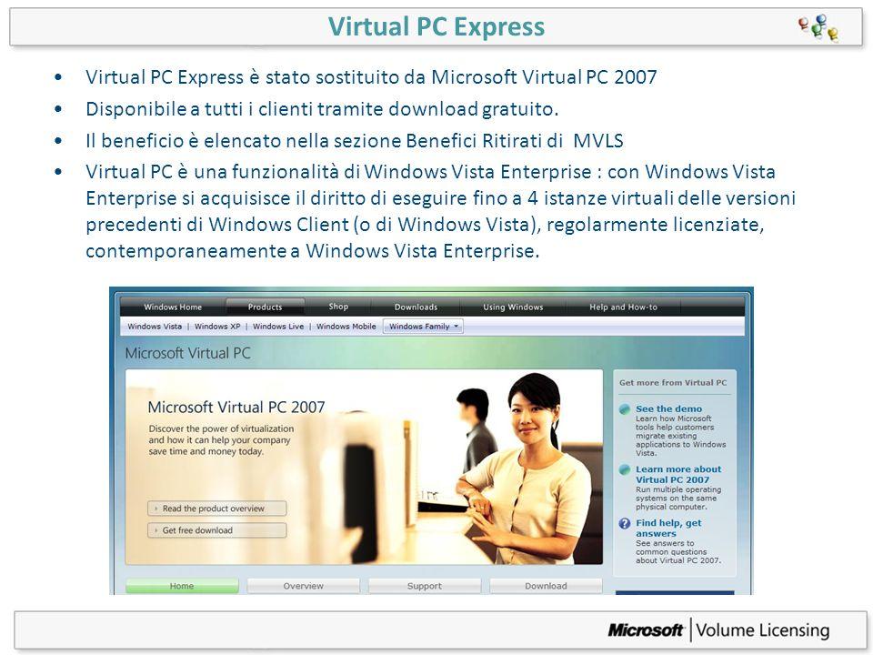 Virtual PC Express Virtual PC Express è stato sostituito da Microsoft Virtual PC 2007. Disponibile a tutti i clienti tramite download gratuito.