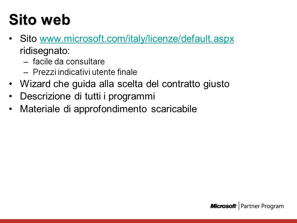 Sito web Sito www.microsoft.com/italy/licenze/default.aspx ridisegnato: facile da consultare. Prezzi indicativi utente finale.