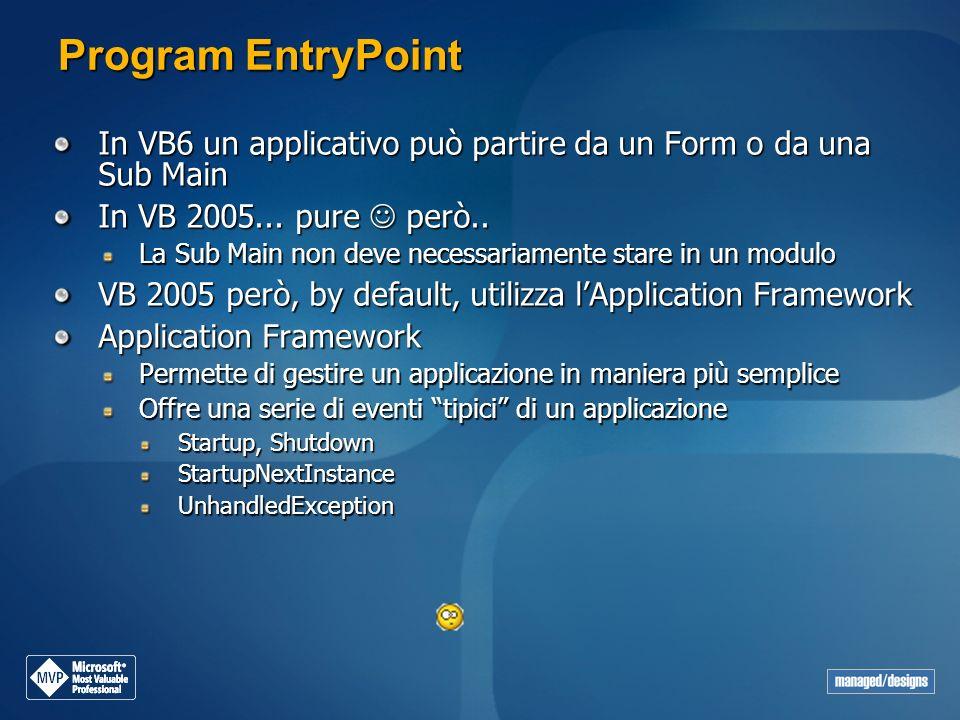 Program EntryPoint In VB6 un applicativo può partire da un Form o da una Sub Main. In VB 2005... pure  però..