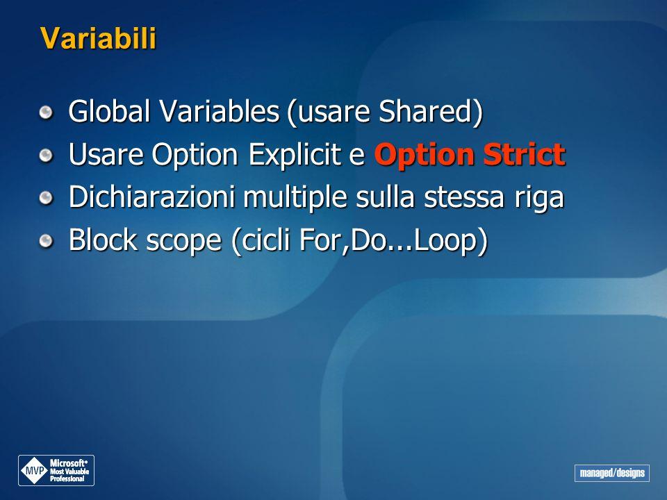 Variabili Global Variables (usare Shared) Usare Option Explicit e Option Strict. Dichiarazioni multiple sulla stessa riga.