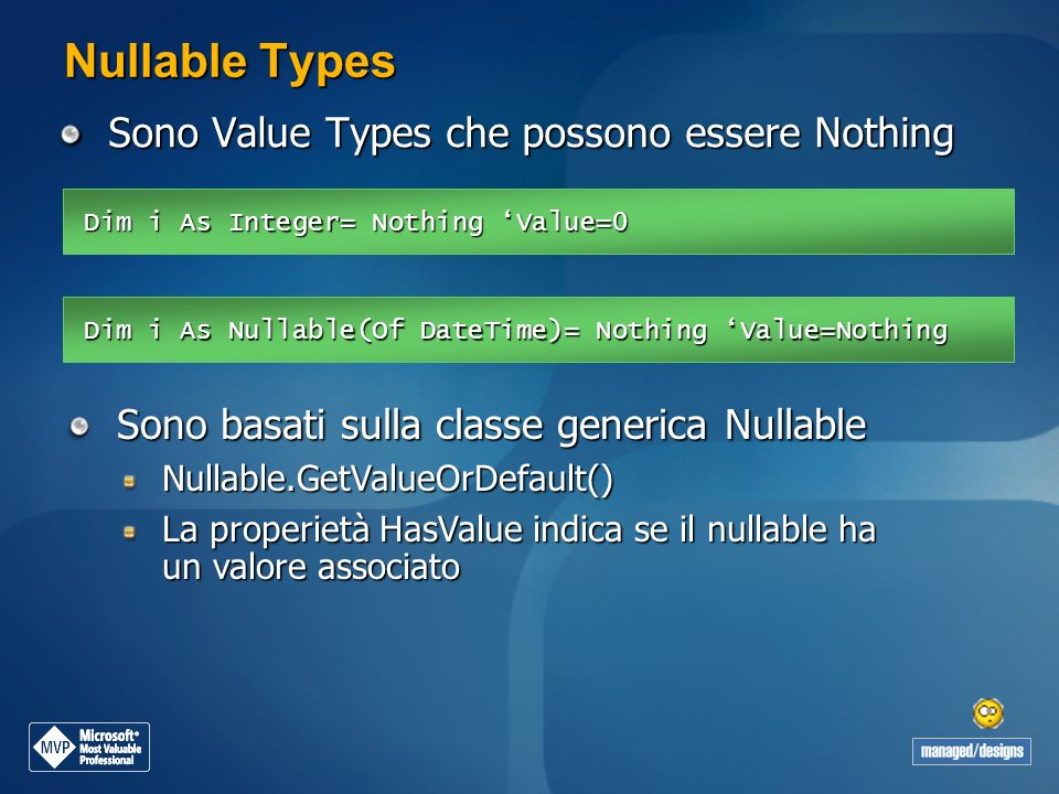 Nullable Types Sono Value Types che possono essere Nothing