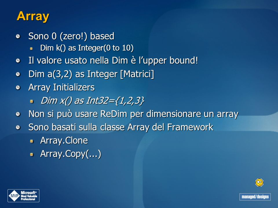 Array Sono 0 (zero!) based Il valore usato nella Dim è l'upper bound!