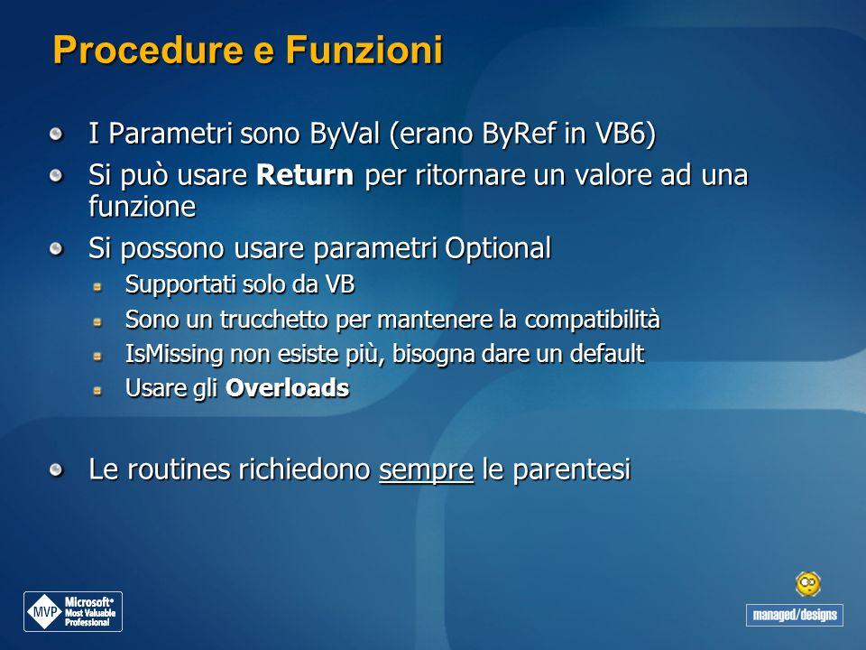 Procedure e Funzioni I Parametri sono ByVal (erano ByRef in VB6)