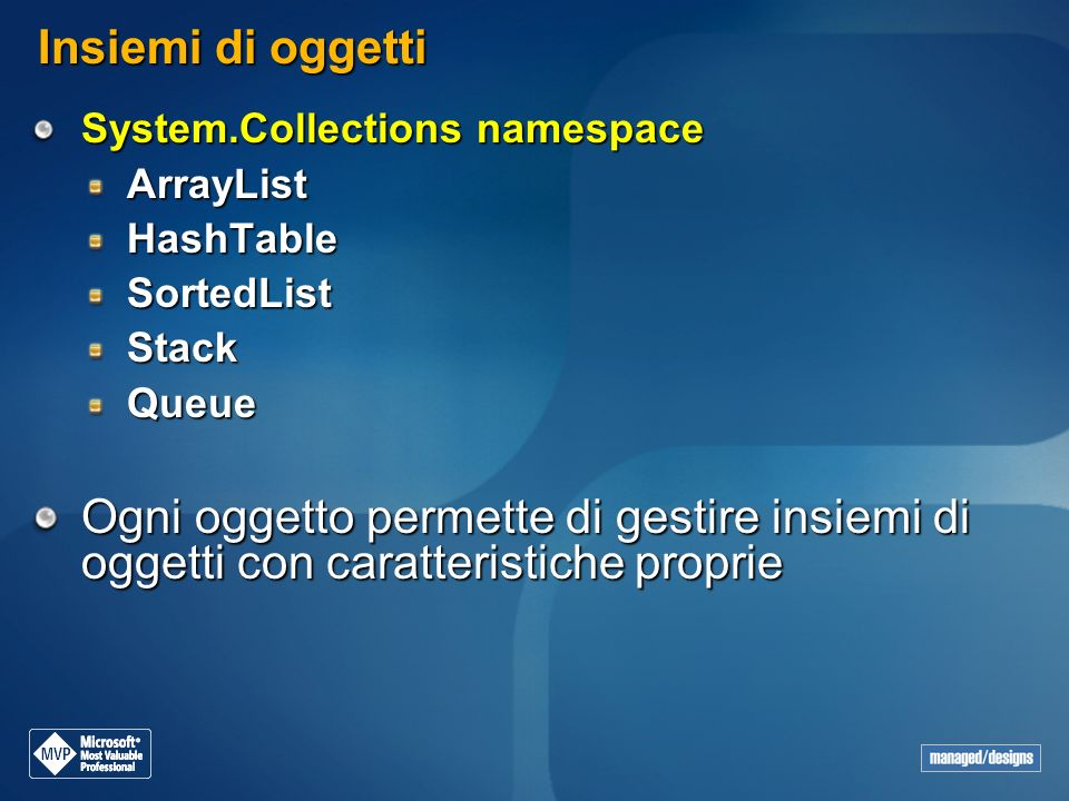 Insiemi di oggetti System.Collections namespace. ArrayList. HashTable. SortedList. Stack. Queue.