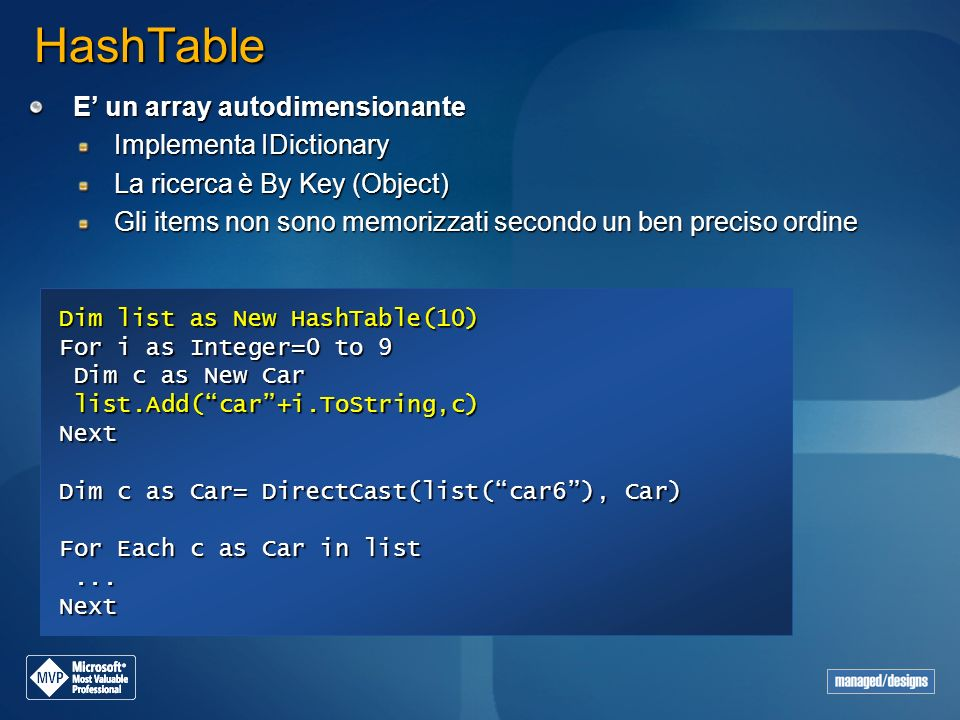 HashTable E' un array autodimensionante Implementa IDictionary