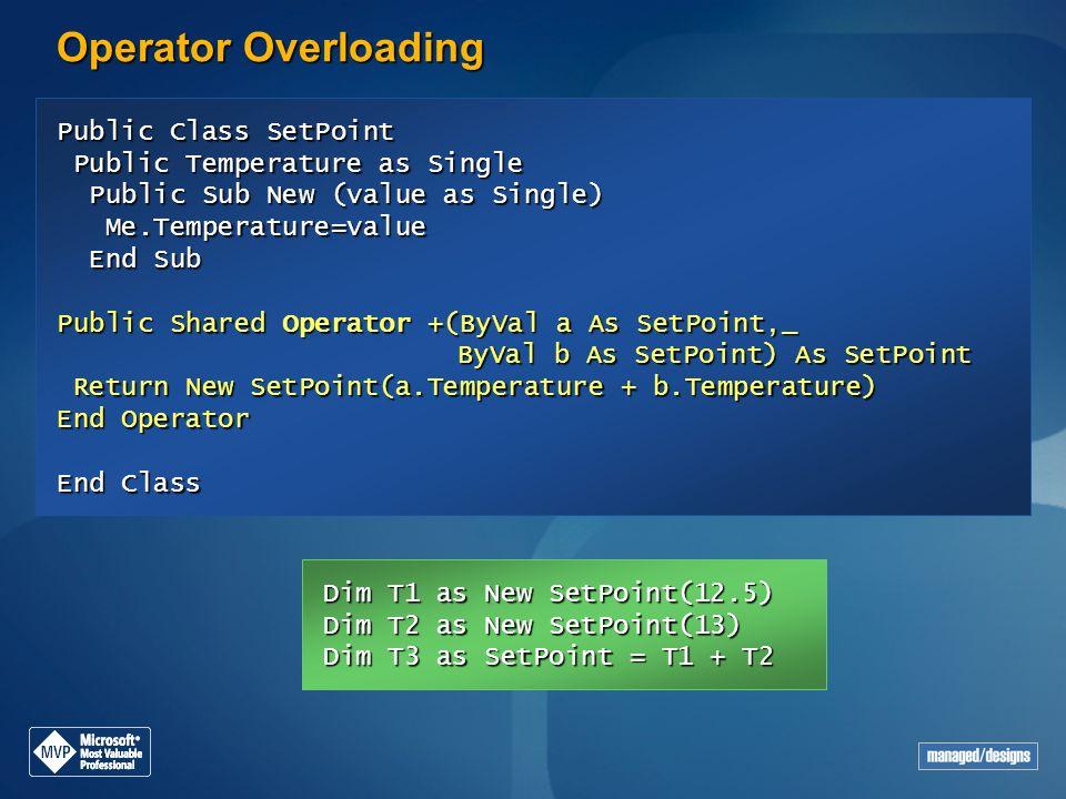 Operator Overloading Public Class SetPoint Public Temperature as Single Public Sub New (value as Single)