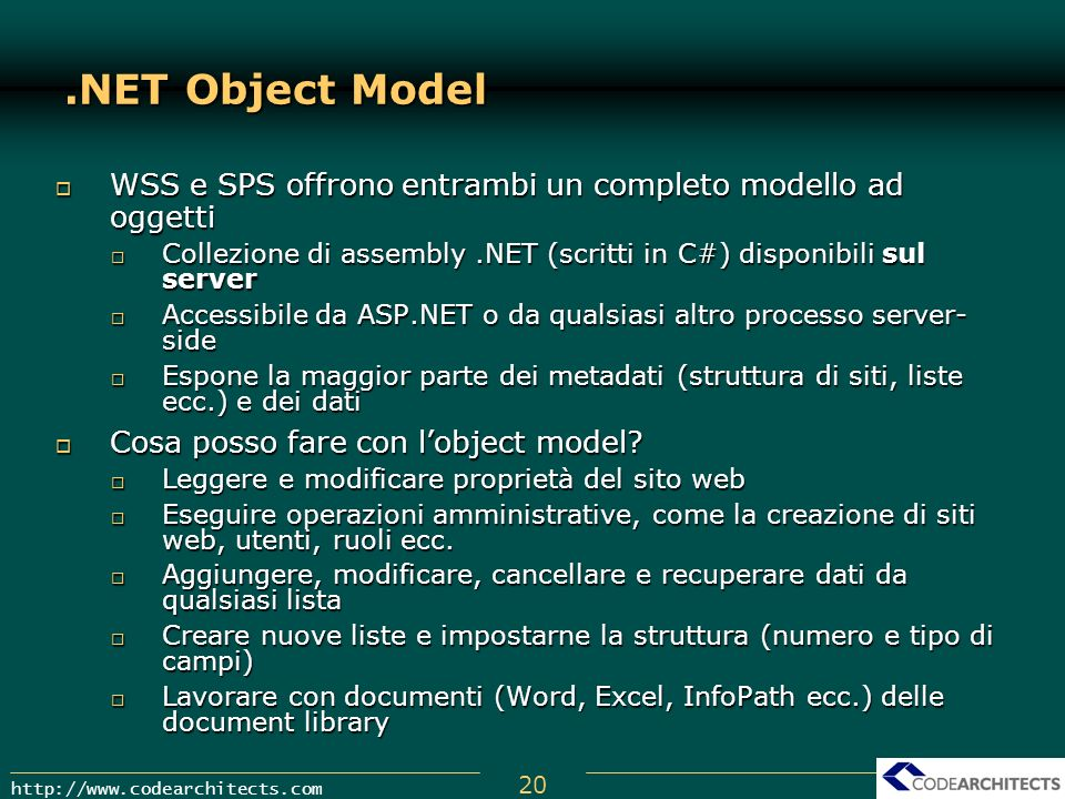 .NET Object ModelWSS e SPS offrono entrambi un completo modello ad oggetti. Collezione di assembly .NET (scritti in C#) disponibili sul server.