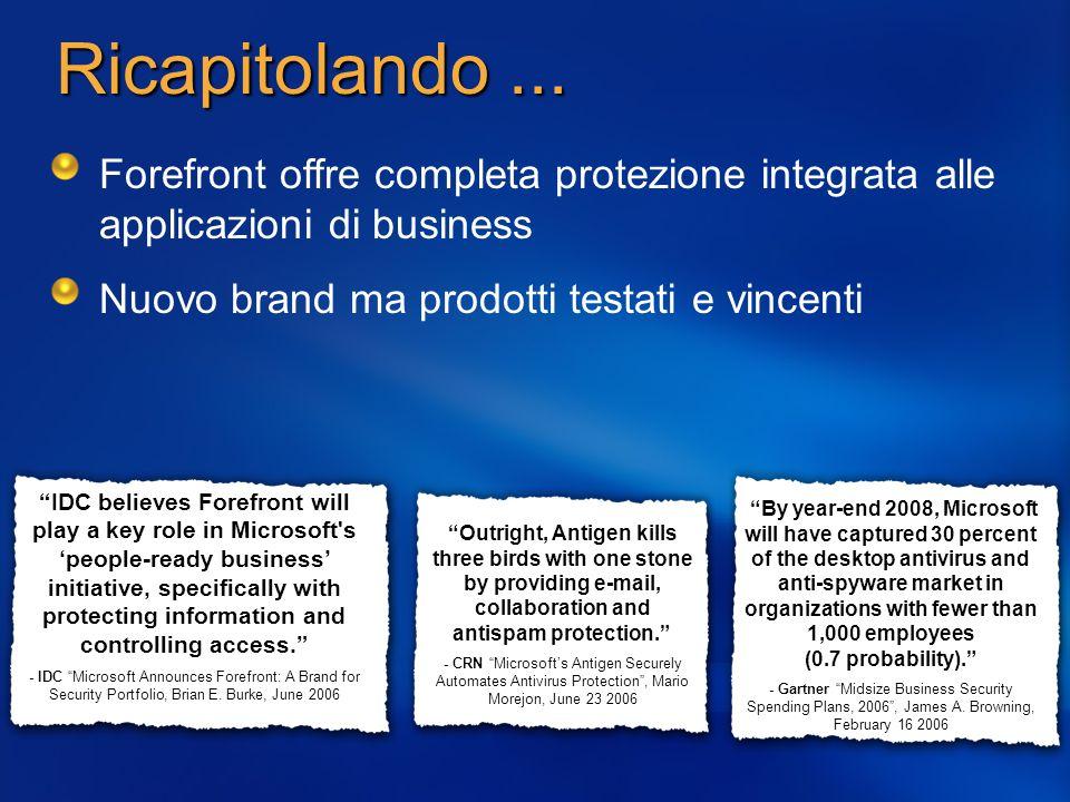 Ricapitolando ... Forefront offre completa protezione integrata alle applicazioni di business. Nuovo brand ma prodotti testati e vincenti.