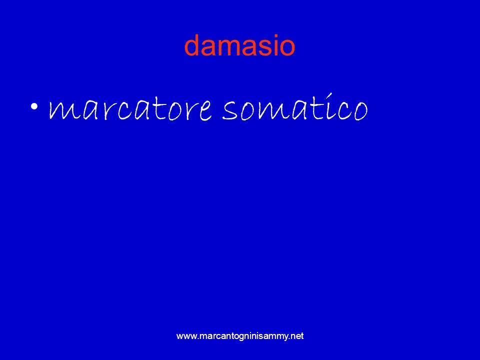 damasio marcatore somatico www.marcantogninisammy.net