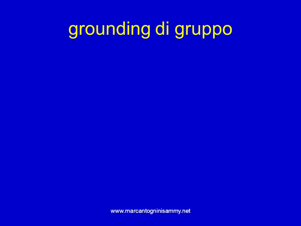 grounding di gruppo www.marcantogninisammy.net