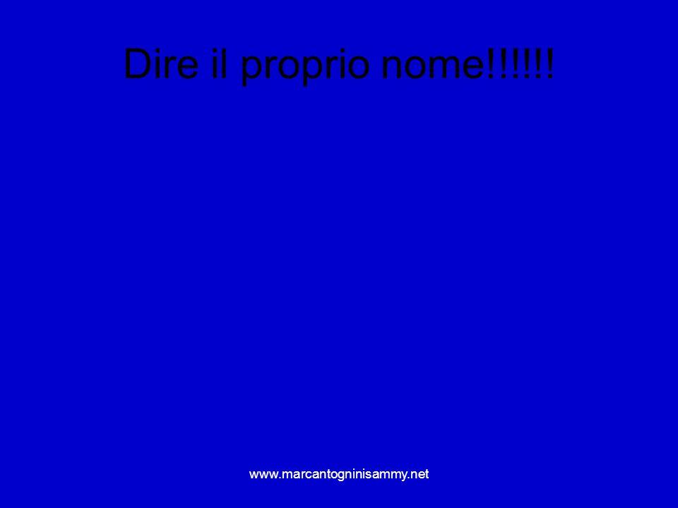 Dire il proprio nome!!!!!! www.marcantogninisammy.net