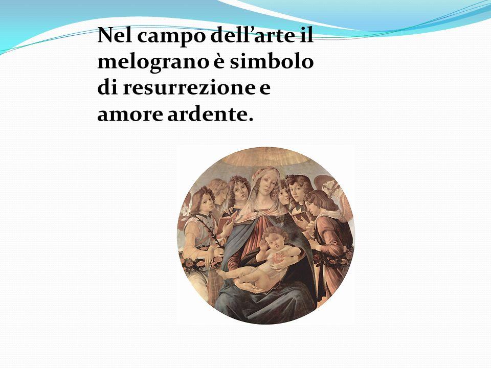 Nel campo dell'arte il melograno è simbolo di resurrezione e amore ardente.