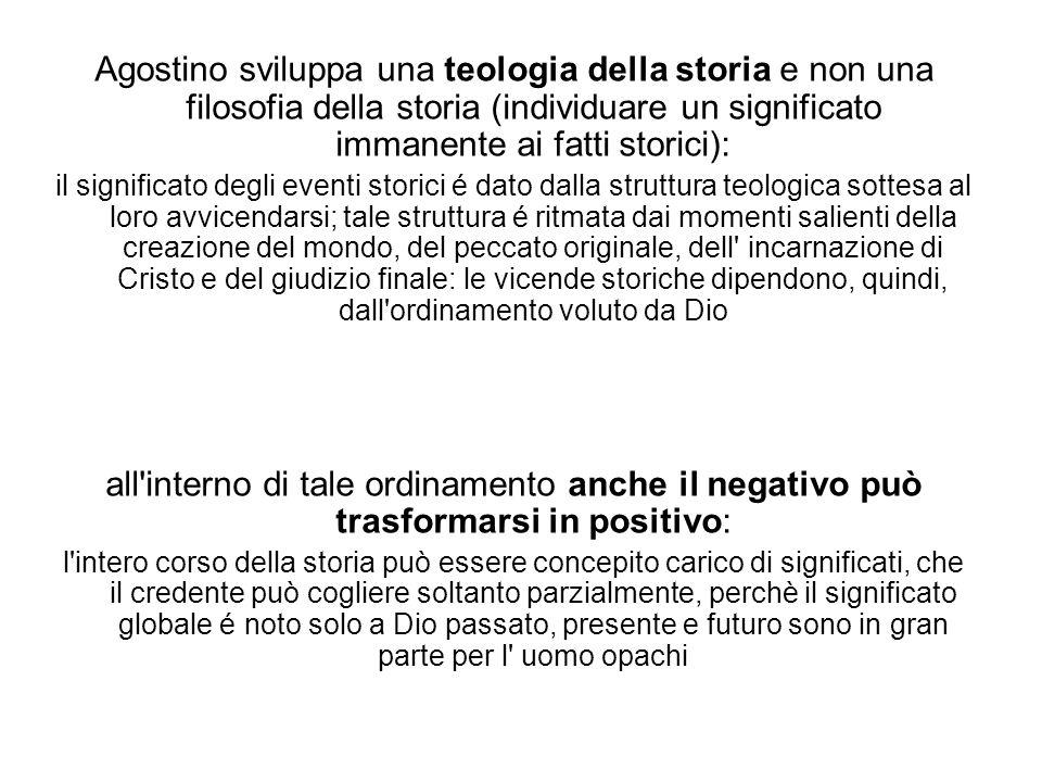 Agostino sviluppa una teologia della storia e non una filosofia della storia (individuare un significato immanente ai fatti storici):