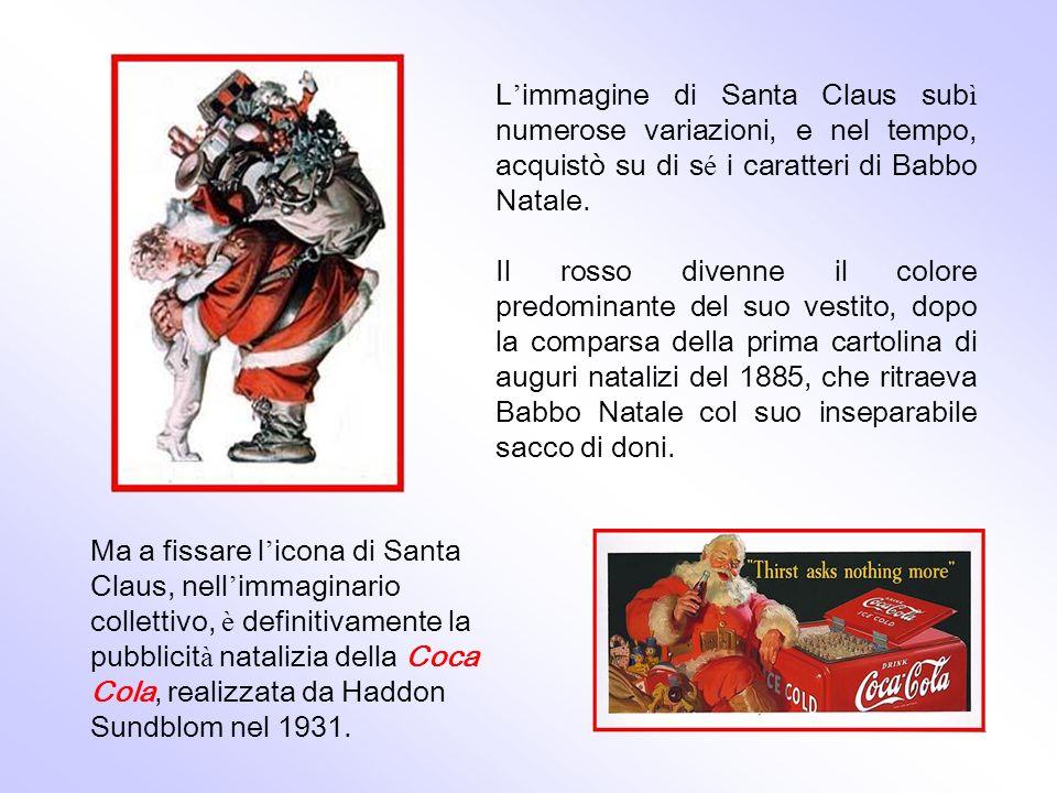 L'immagine di Santa Claus subì numerose variazioni, e nel tempo, acquistò su di sé i caratteri di Babbo Natale.