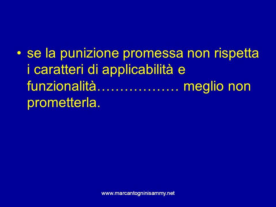 se la punizione promessa non rispetta i caratteri di applicabilità e funzionalità……………… meglio non prometterla.