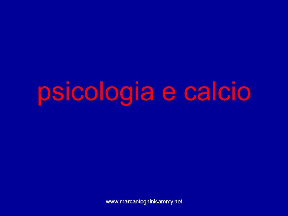 psicologia e calcio www.marcantogninisammy.net
