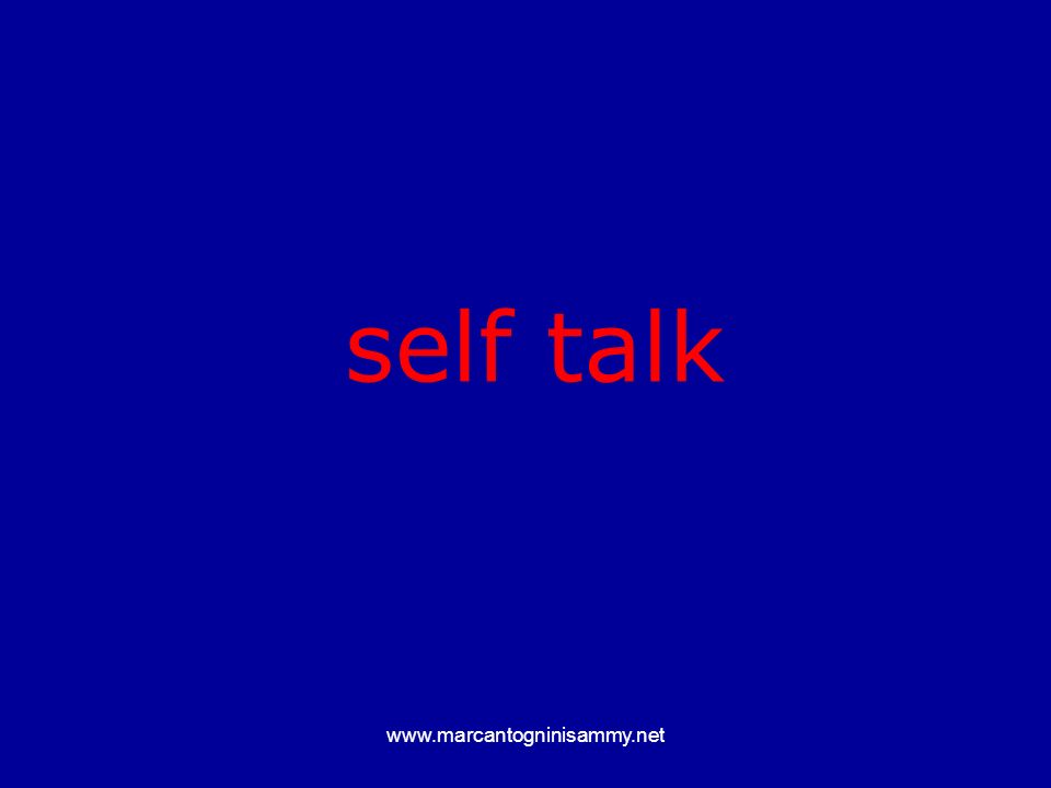 self talk www.marcantogninisammy.net