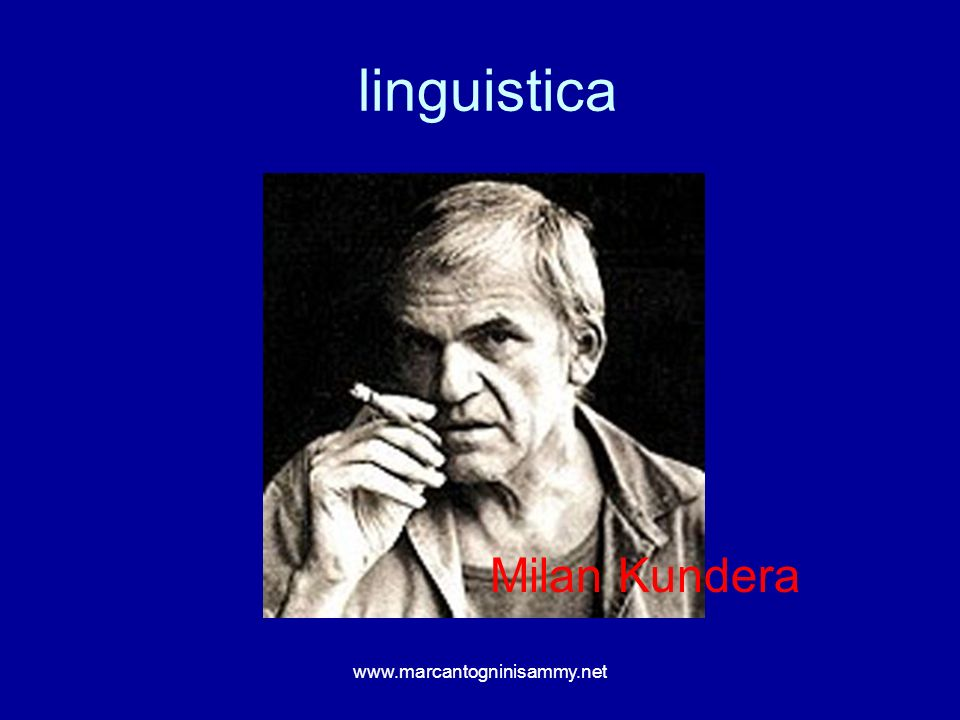 linguistica Milan Kundera www.marcantogninisammy.net
