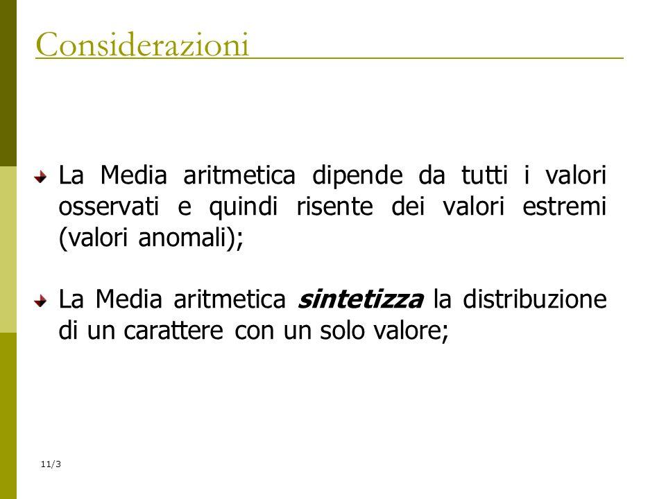 Considerazioni La Media aritmetica dipende da tutti i valori osservati e quindi risente dei valori estremi (valori anomali);