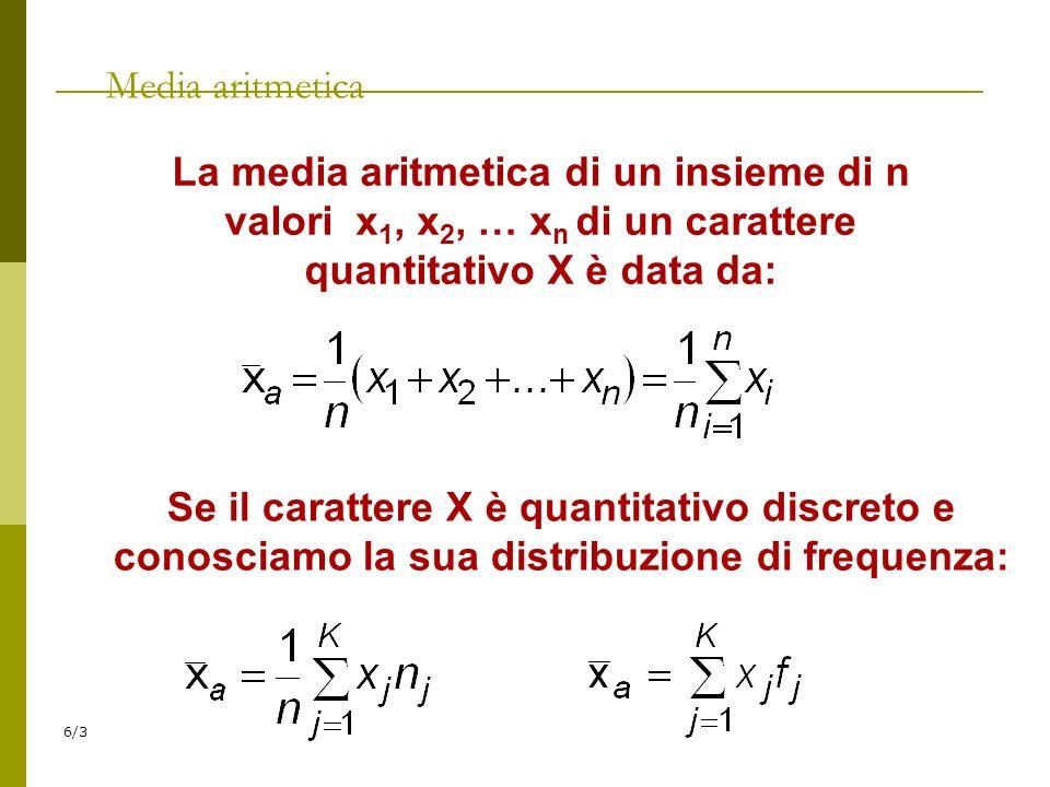 Media aritmetica La media aritmetica di un insieme di n valori x1, x2, … xn di un carattere quantitativo X è data da: