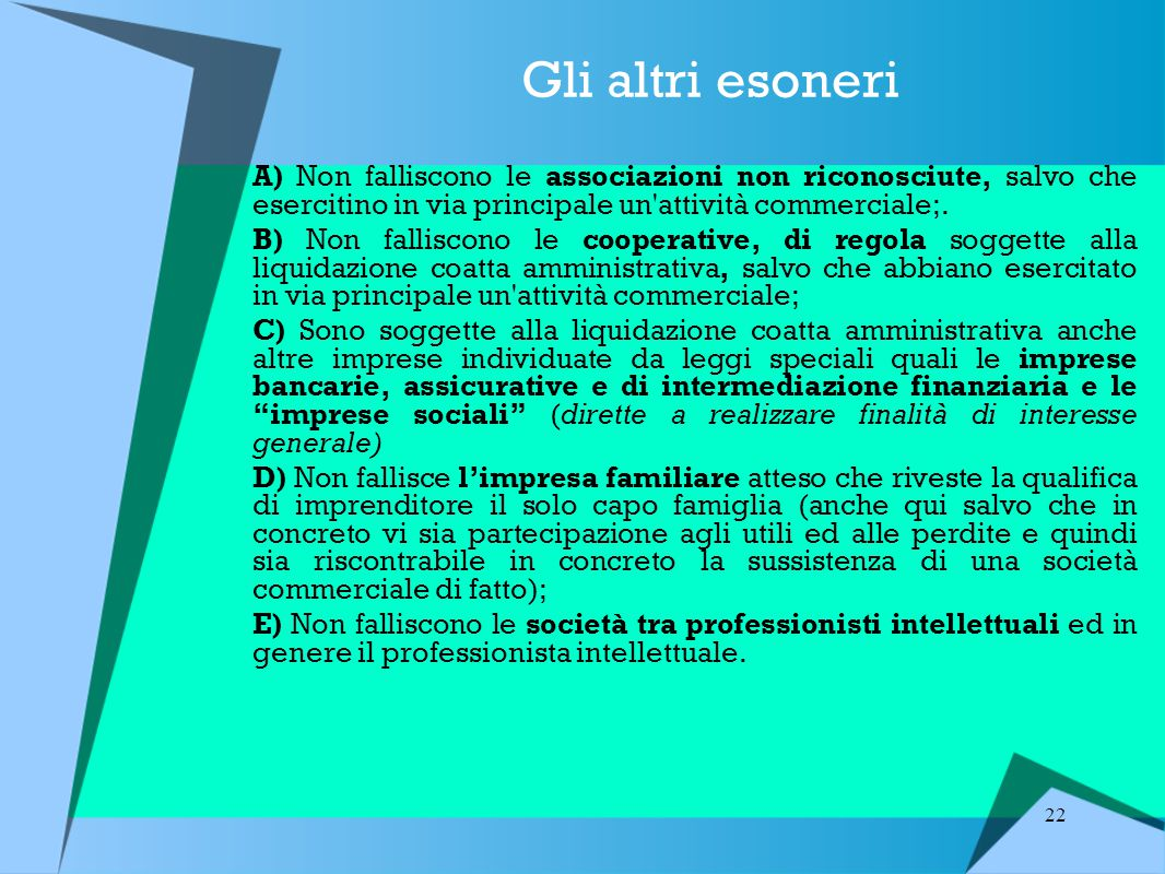 Gli altri esoneri A) Non falliscono le associazioni non riconosciute, salvo che esercitino in via principale un attività commerciale;.