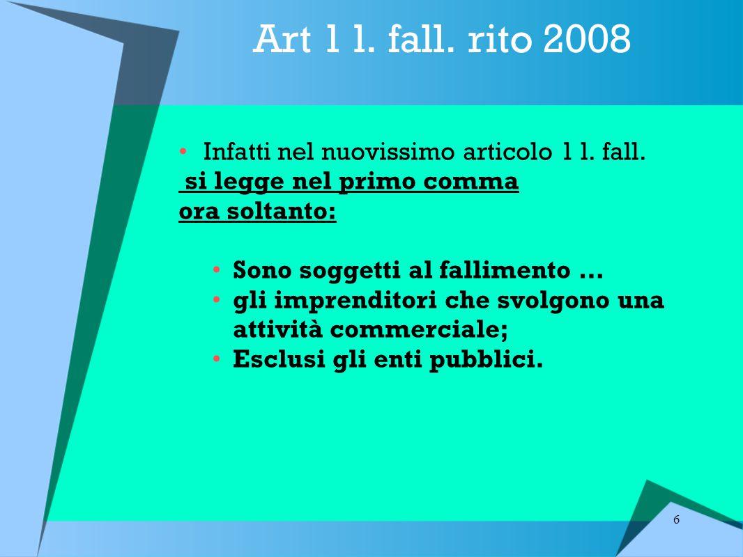 Art 1 l. fall. rito 2008 Infatti nel nuovissimo articolo 1 l. fall.