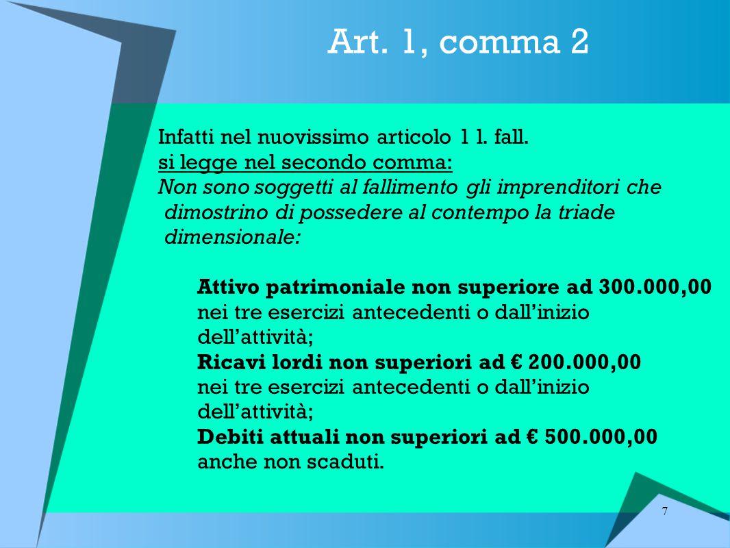 Art. 1, comma 2 Infatti nel nuovissimo articolo 1 l. fall.