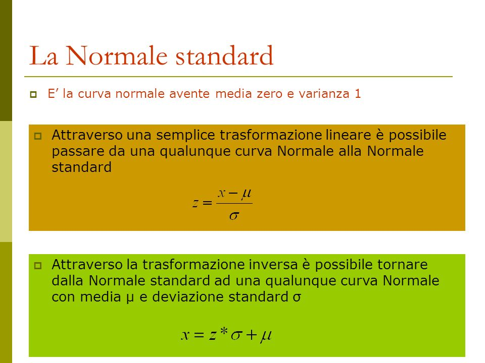 La Normale standard E' la curva normale avente media zero e varianza 1.