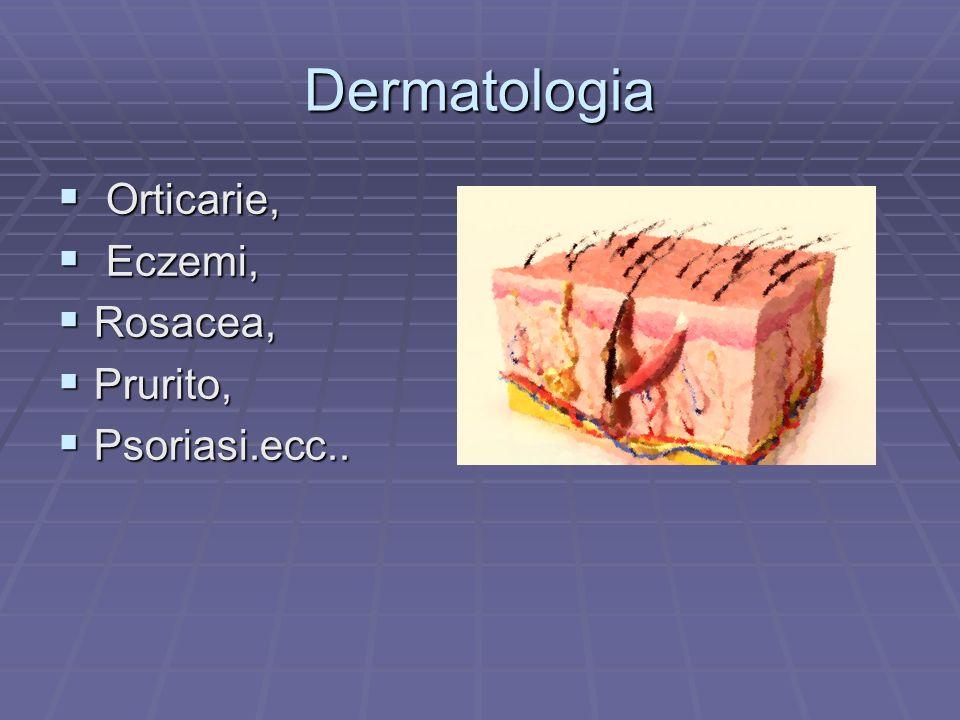 Dermatologia Orticarie, Eczemi, Rosacea, Prurito, Psoriasi.ecc..
