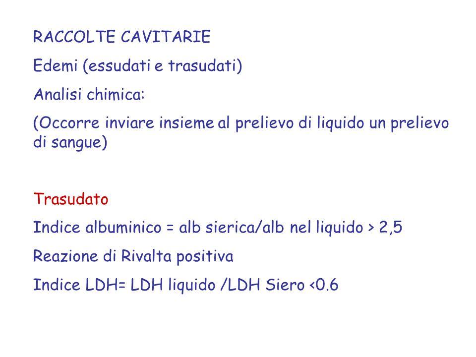 RACCOLTE CAVITARIE Edemi (essudati e trasudati) Analisi chimica: (Occorre inviare insieme al prelievo di liquido un prelievo di sangue)