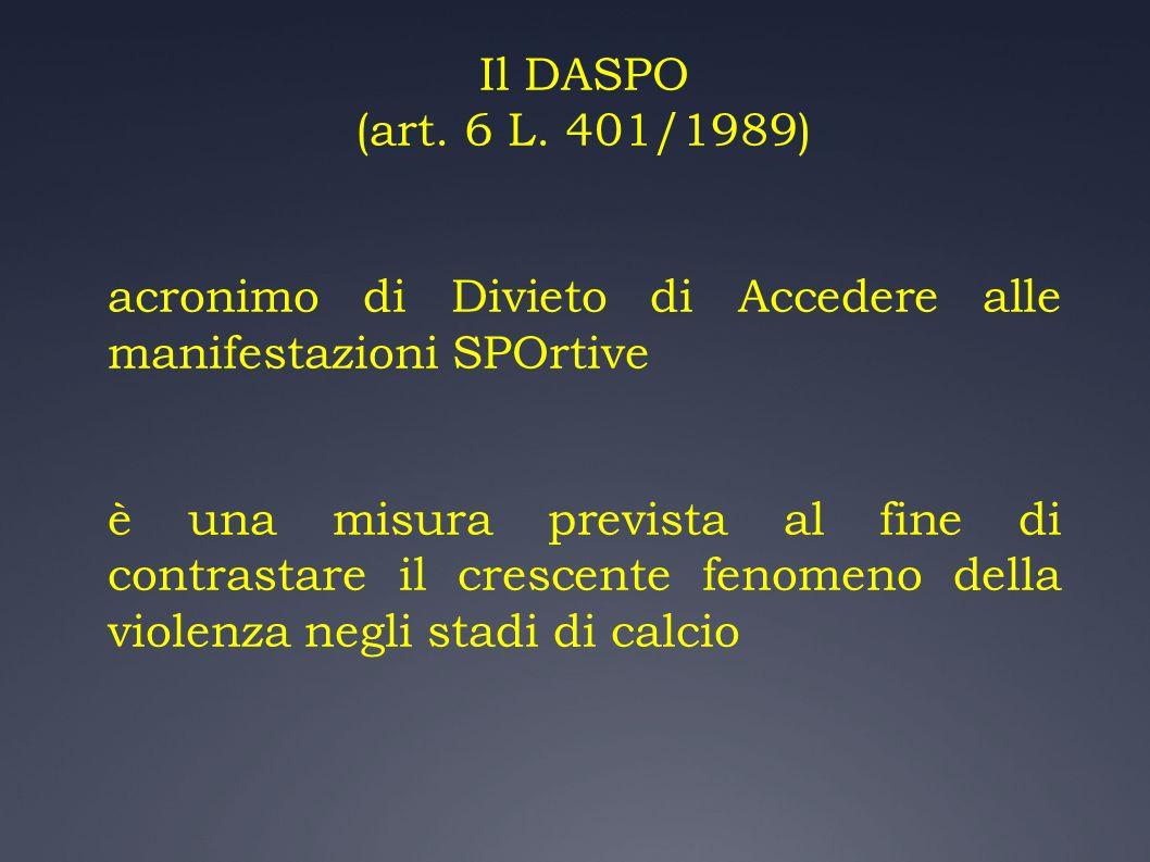 Il DASPO (art. 6 L. 401/1989) acronimo di Divieto di Accedere alle manifestazioni SPOrtive.