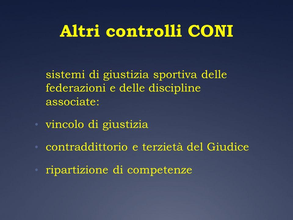 Altri controlli CONI sistemi di giustizia sportiva delle federazioni e delle discipline associate: