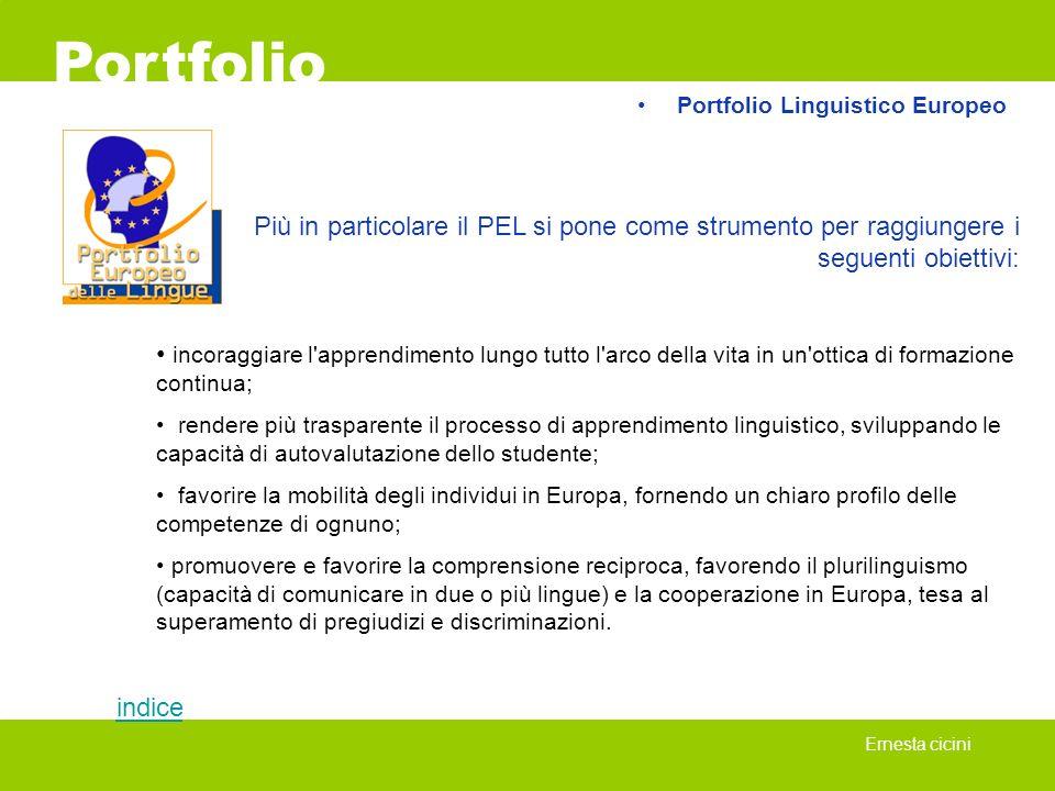 Portfolio Portfolio Linguistico Europeo. Più in particolare il PEL si pone come strumento per raggiungere i seguenti obiettivi: