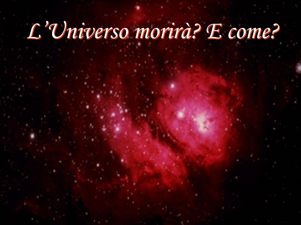 L'Universo morirà E come