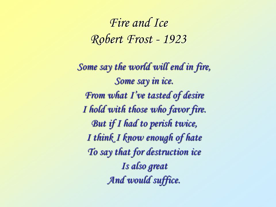 Fire and Ice Robert Frost - 1923