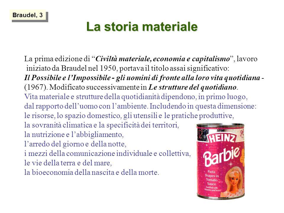Braudel, 3 La storia materiale. La prima edizione di Civiltà materiale, economia e capitalismo , lavoro.