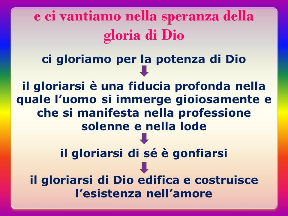 e ci vantiamo nella speranza della gloria di Dio