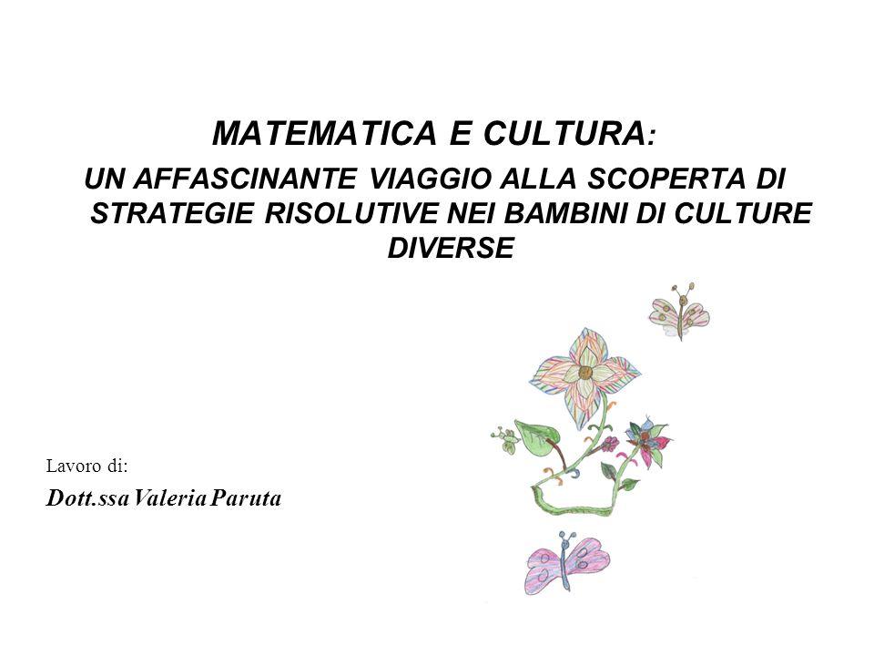 MATEMATICA E CULTURA: UN AFFASCINANTE VIAGGIO ALLA SCOPERTA DI STRATEGIE RISOLUTIVE NEI BAMBINI DI CULTURE DIVERSE.