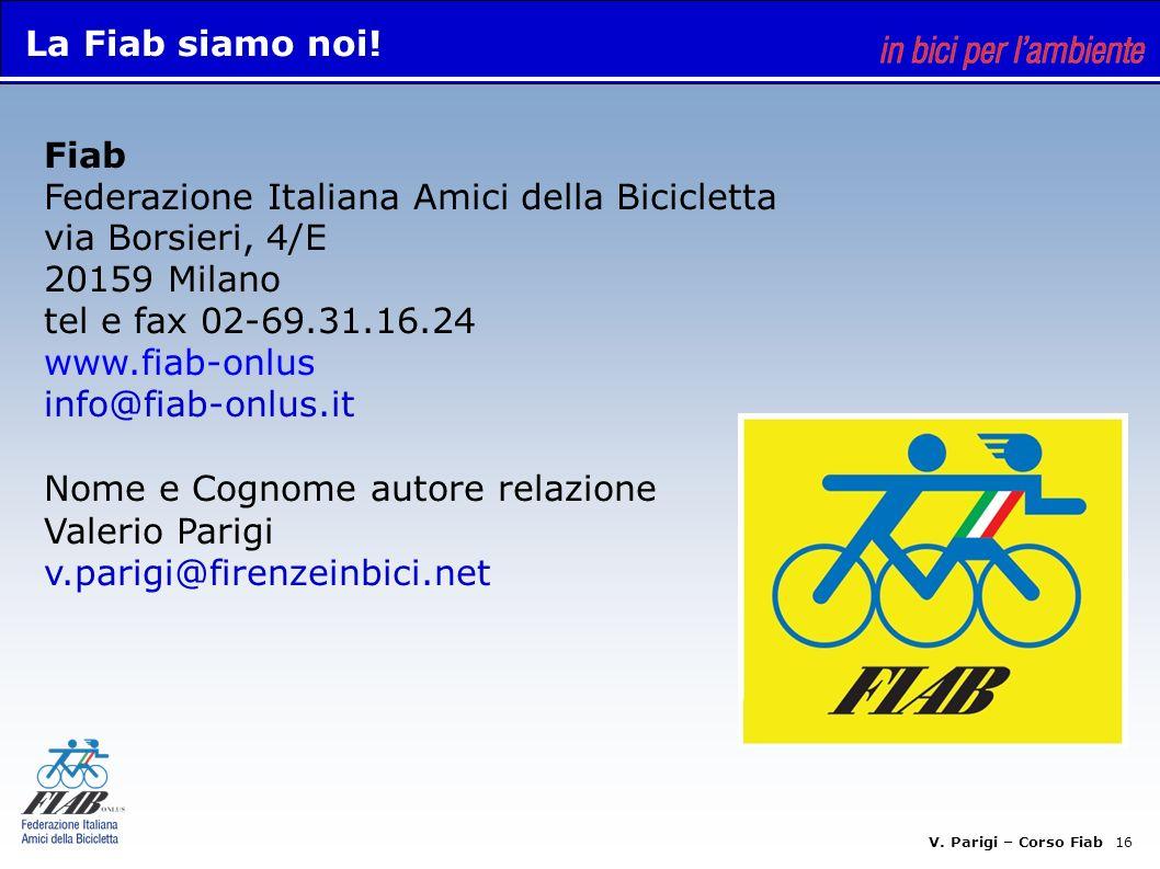 La Fiab siamo noi! Fiab. Federazione Italiana Amici della Bicicletta. via Borsieri, 4/E. 20159 Milano.