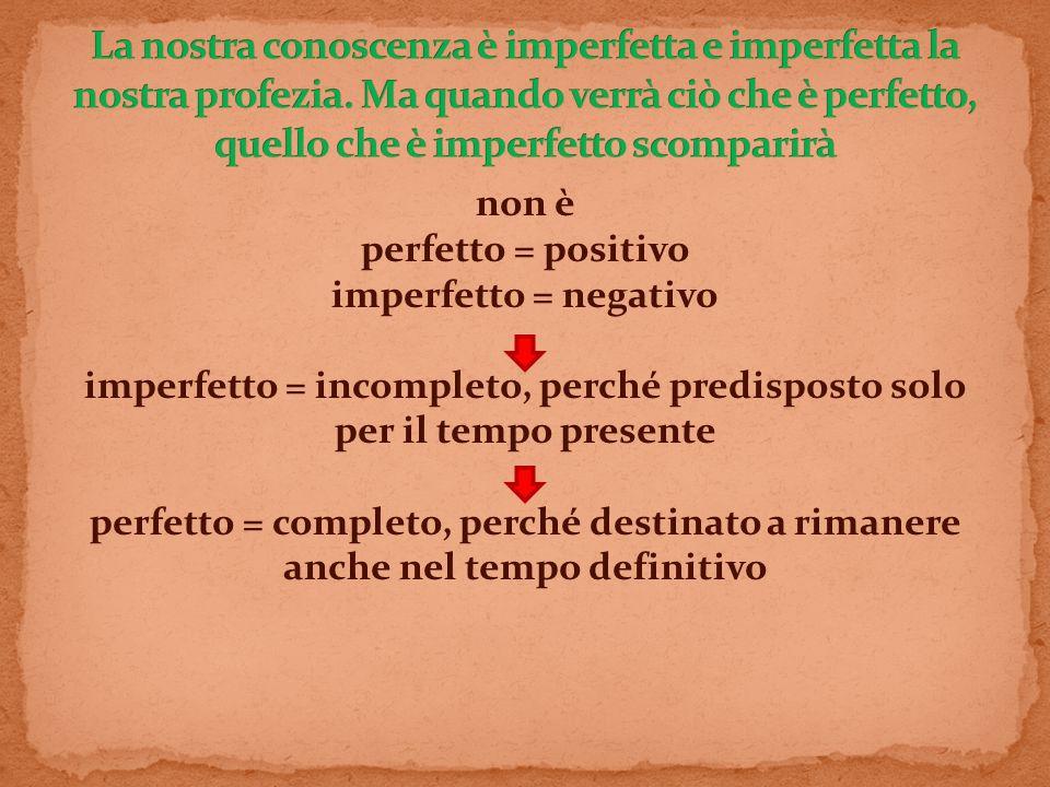 La nostra conoscenza è imperfetta e imperfetta la nostra profezia