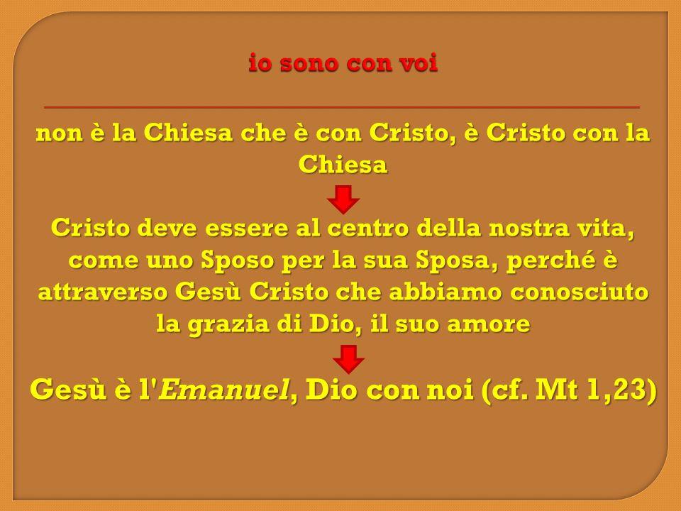 Gesù è l Emanuel, Dio con noi (cf. Mt 1,23)