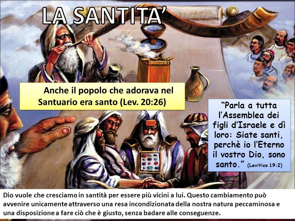 Anche il popolo che adorava nel Santuario era santo (Lev. 20:26)